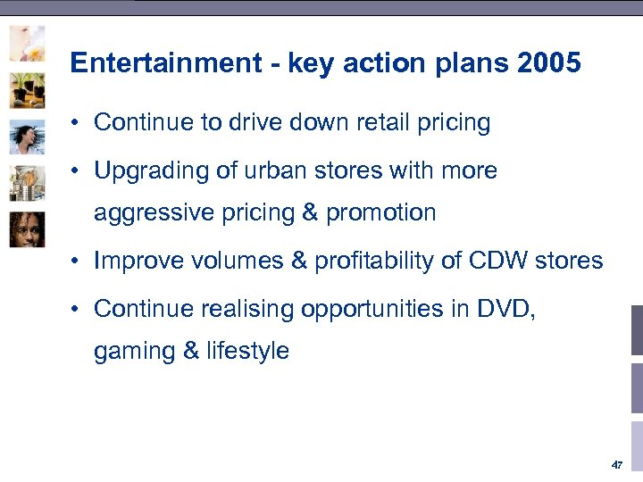 Entertainment - key action plans 2005 • Continue to drive down retail pricing •