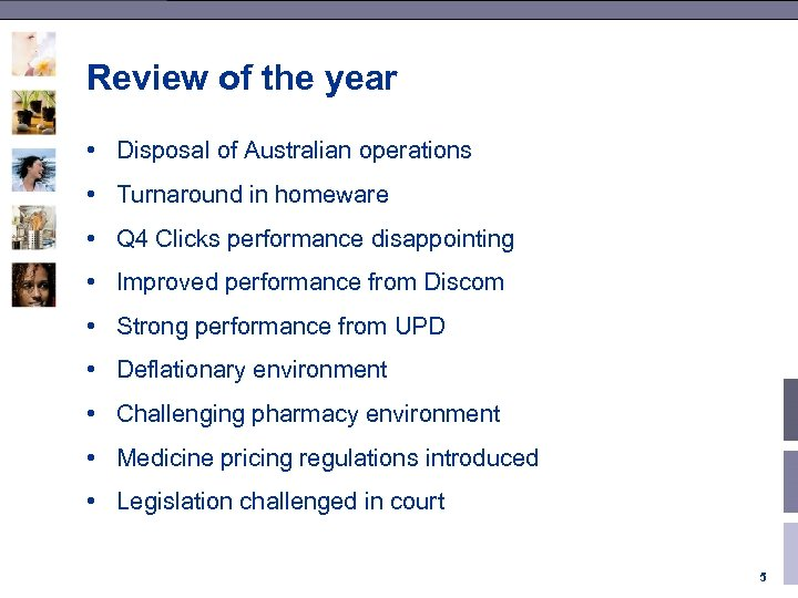 Review of the year • Disposal of Australian operations • Turnaround in homeware •