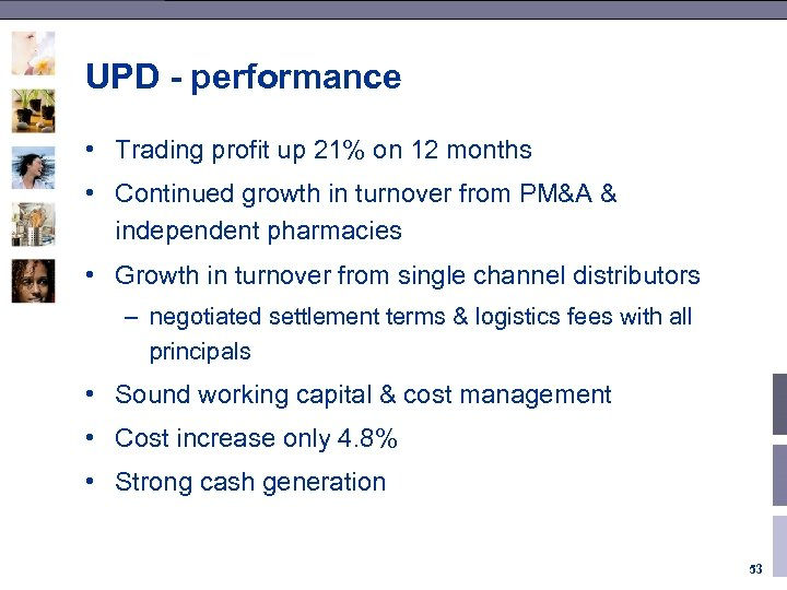 UPD - performance • Trading profit up 21% on 12 months • Continued growth