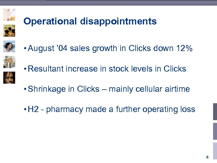 Operational disappointments • August ' 04 sales growth in Clicks down 12% • Resultant