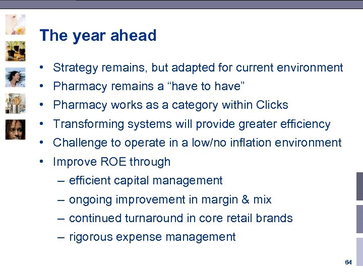 The year ahead • Strategy remains, but adapted for current environment • Pharmacy remains
