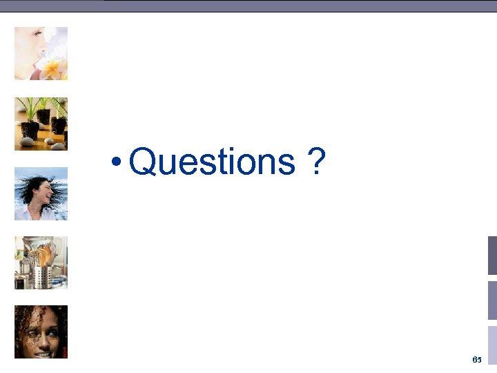 • Questions ? 65