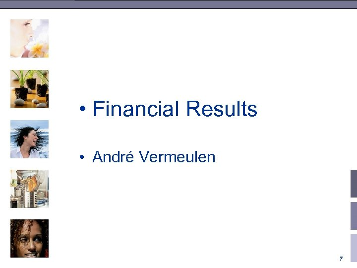 • Financial Results • André Vermeulen 7