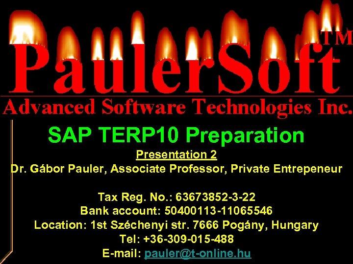 SAP TERP 10 Preparation Presentation 2 Dr. Gábor Pauler, Associate Professor, Private Entrepeneur Tax