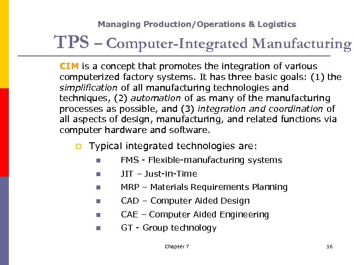Managing Production/Operations & Logistics TPS – Computer-Integrated Manufacturing CIM is a concept that promotes