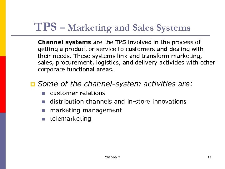 TPS – Marketing and Sales Systems Channel systems are the TPS involved in the