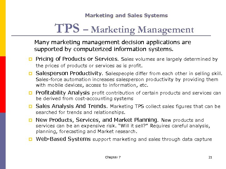 Marketing and Sales Systems TPS – Marketing Management Many marketing management decision applications are