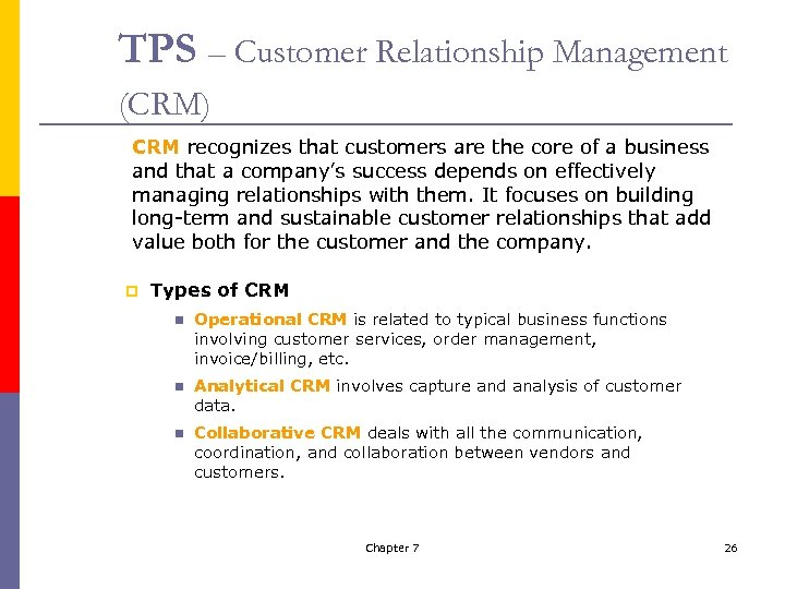 TPS – Customer Relationship Management (CRM) CRM recognizes that customers are the core of