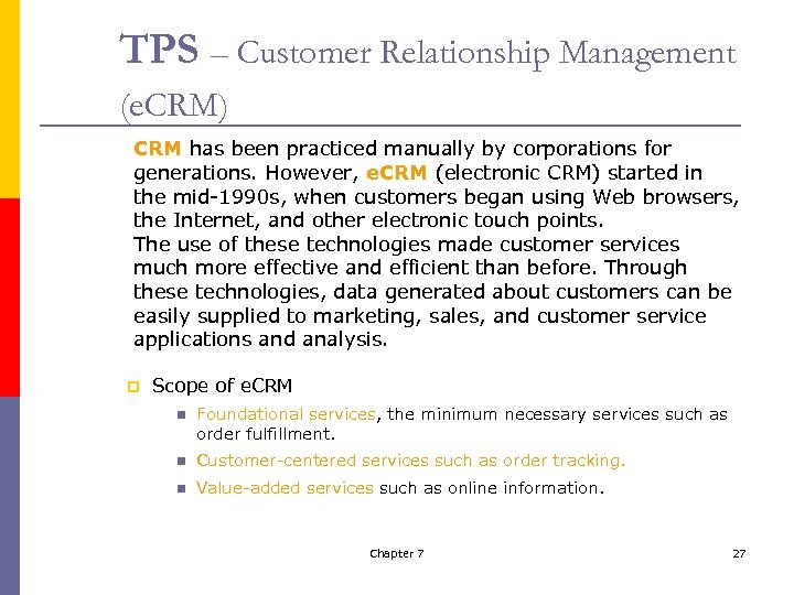 TPS – Customer Relationship Management (e. CRM) CRM has been practiced manually by corporations