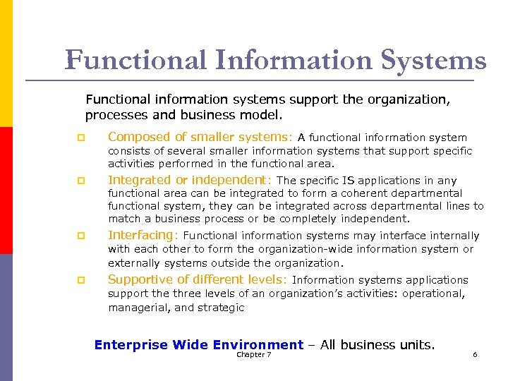 Functional Information Systems Functional information systems support the organization, processes and business model. p