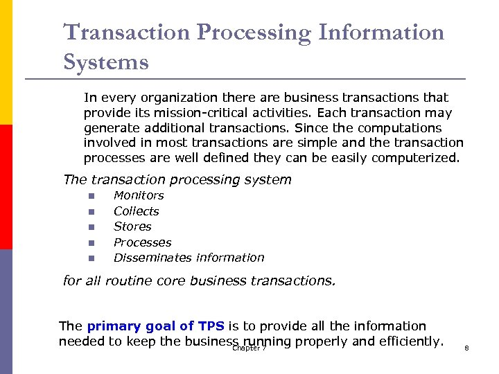 Transaction Processing Information Systems In every organization there are business transactions that provide its