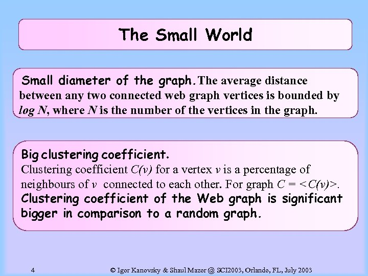 The Small World Small diameter of the graph. The average distance between any two