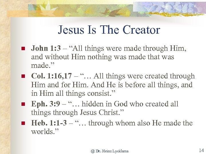 """Jesus Is The Creator n n John 1: 3 – """"All things were made"""