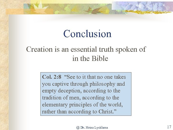 Conclusion Creation is an essential truth spoken of in the Bible Col. 2: 8