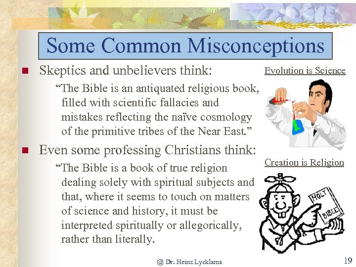 """Some Common Misconceptions n Skeptics and unbelievers think: Evolution is Science """"The Bible is"""