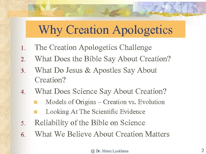 Why Creation Apologetics 1. 2. 3. 4. The Creation Apologetics Challenge What Does the