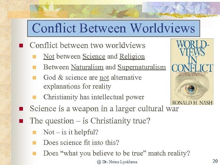Conflict Between Worldviews n Conflict between two worldviews n n n Not between Science