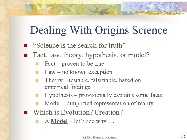"""Dealing With Origins Science n n """"Science is the search for truth"""" Fact, law,"""