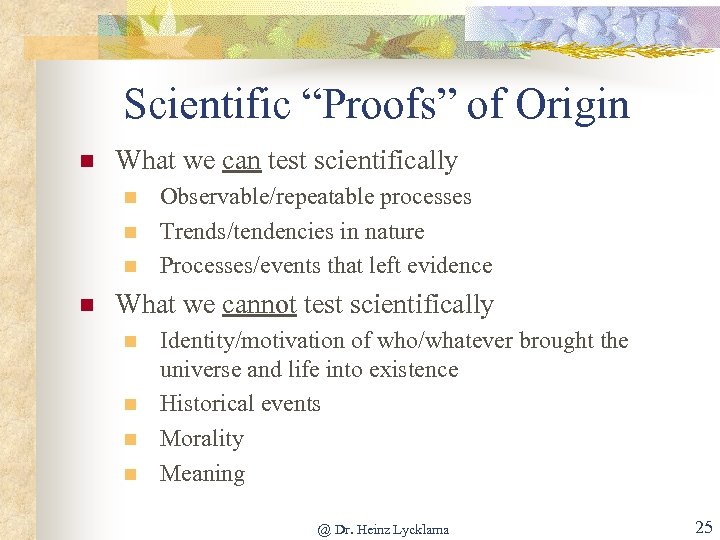 "Scientific ""Proofs"" of Origin n What we can test scientifically n n Observable/repeatable processes"