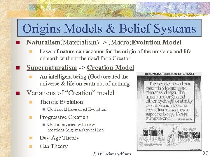 Origins Models & Belief Systems n Naturalism(Materialism) -> (Macro)Evolution Model n n Supernaturalism ->