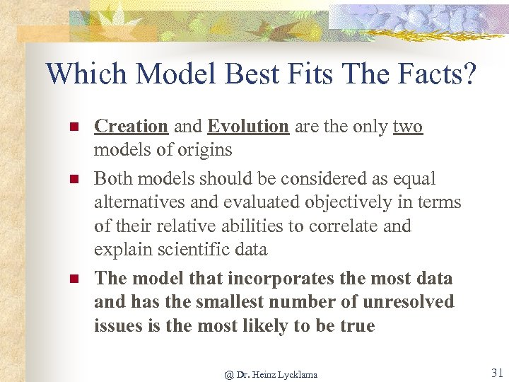 Which Model Best Fits The Facts? n n n Creation and Evolution are the