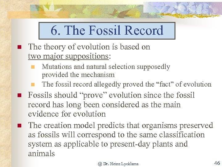 6. The Fossil Record n The theory of evolution is based on two major