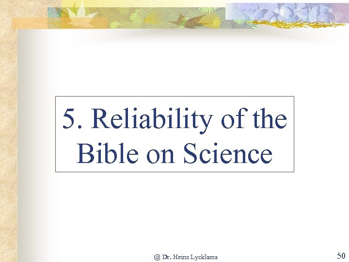 5. Reliability of the Bible on Science @ Dr. Heinz Lycklama 50