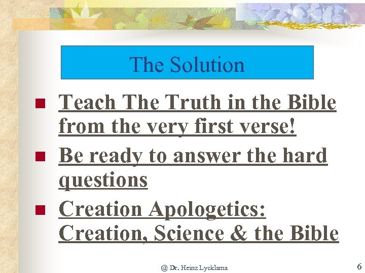The Solution n Teach The Truth in the Bible from the very first verse!