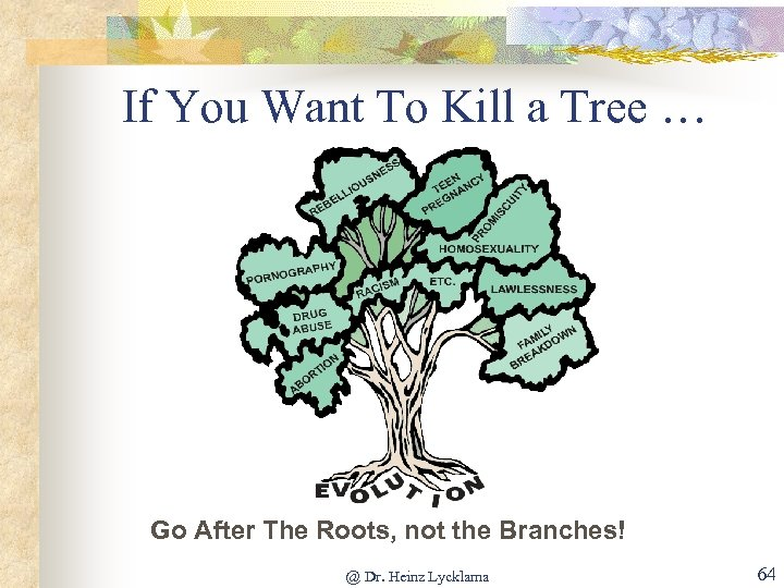 If You Want To Kill a Tree … Go After The Roots, not the