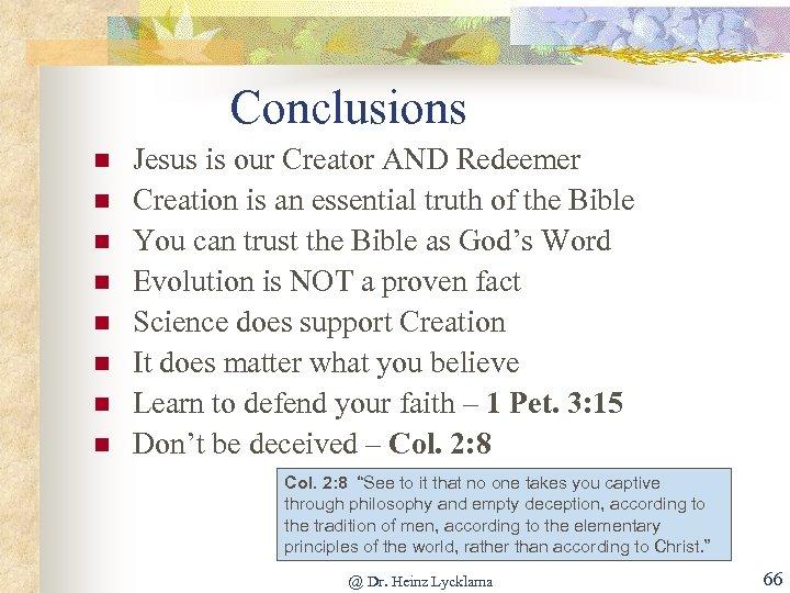 Conclusions n n n n Jesus is our Creator AND Redeemer Creation is an