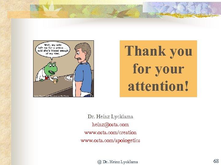 Thank you for your attention! Dr. Heinz Lycklama heinz@osta. com www. osta. com/creation www.