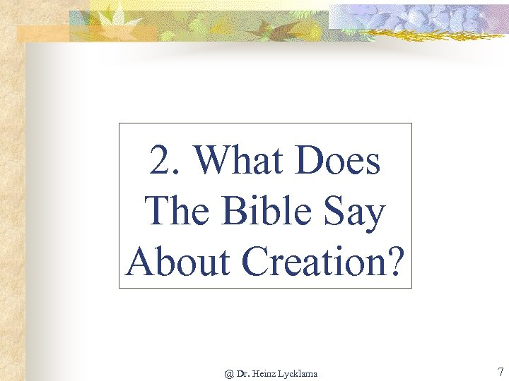 2. What Does The Bible Say About Creation? @ Dr. Heinz Lycklama 7