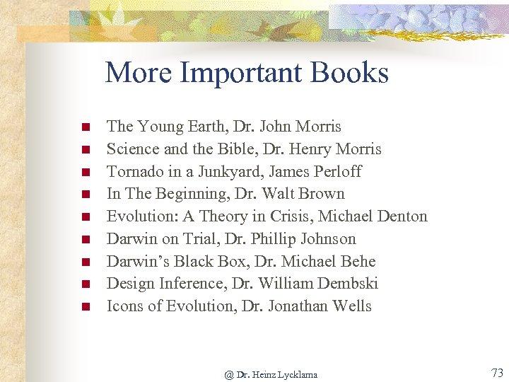 More Important Books n n n n n The Young Earth, Dr. John Morris