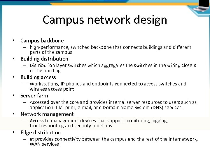 Campus network design • Campus backbone – high-performance, switched backbone that connects buildings and