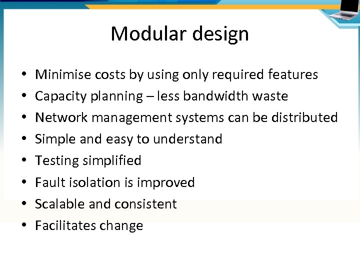 Modular design • • Minimise costs by using only required features Capacity planning –