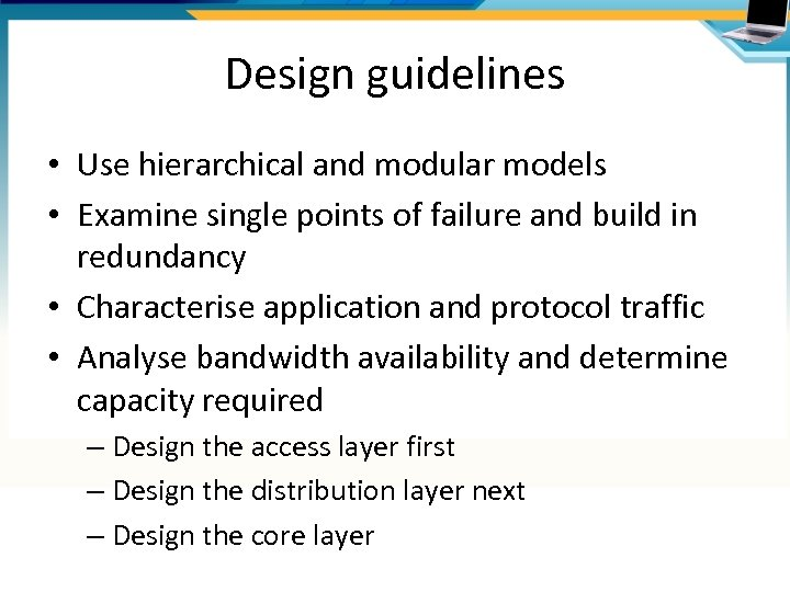 Design guidelines • Use hierarchical and modular models • Examine single points of failure