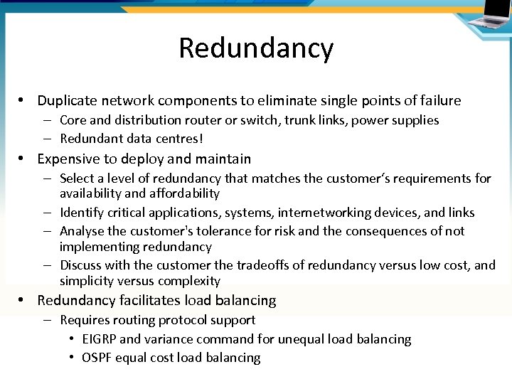 Redundancy • Duplicate network components to eliminate single points of failure – Core and