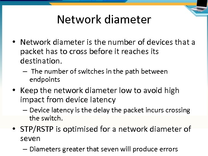 Network diameter • Network diameter is the number of devices that a packet has