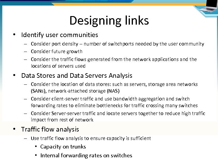 Designing links • Identify user communities – Consider port density – number of switchports