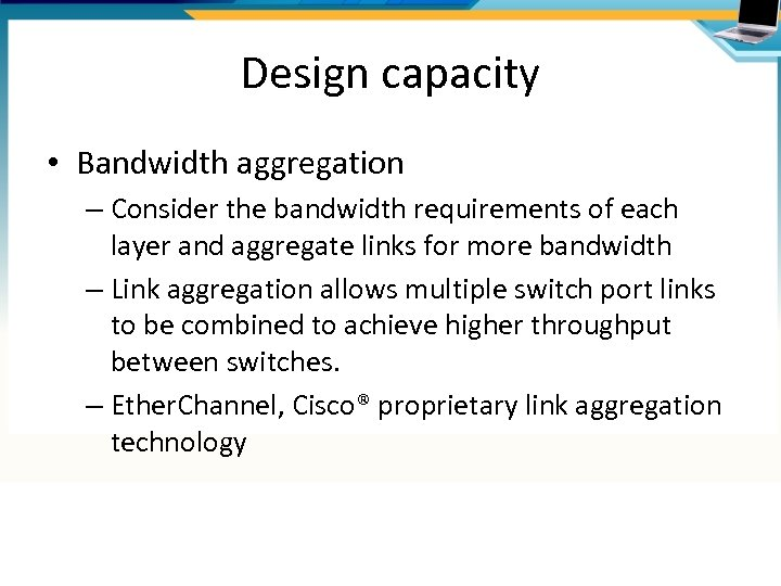 Design capacity • Bandwidth aggregation – Consider the bandwidth requirements of each layer and