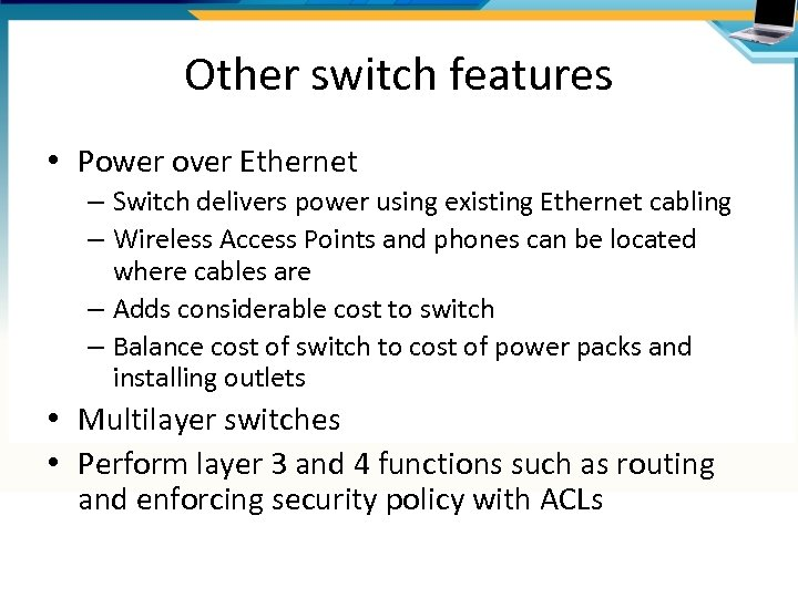 Other switch features • Power over Ethernet – Switch delivers power using existing Ethernet