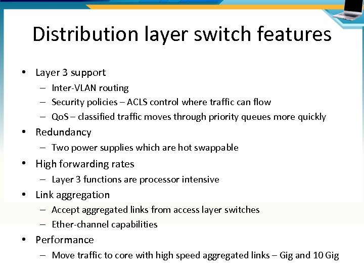 Distribution layer switch features • Layer 3 support – Inter-VLAN routing – Security policies