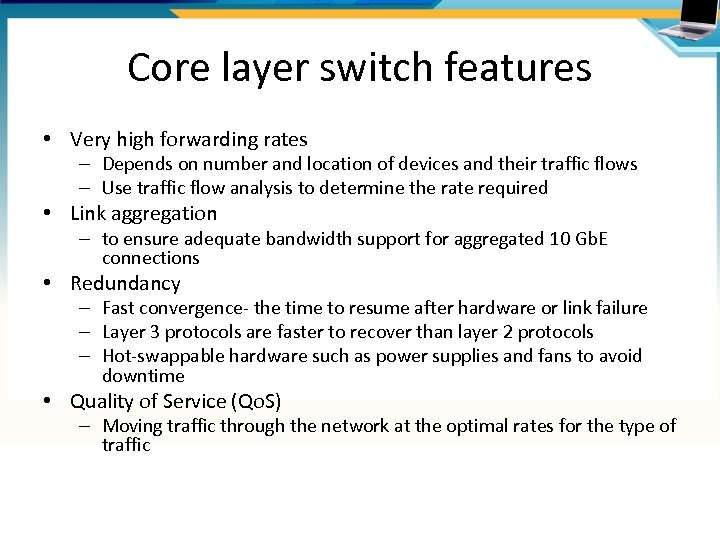 Core layer switch features • Very high forwarding rates – Depends on number and