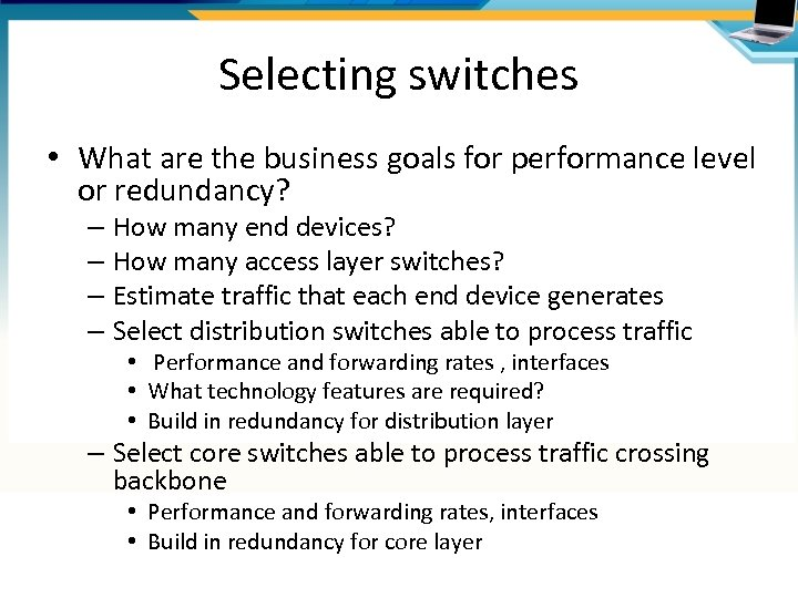 Selecting switches • What are the business goals for performance level or redundancy? –