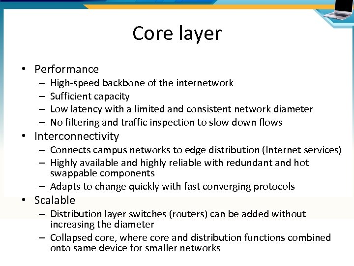 Core layer • Performance – – High-speed backbone of the internetwork Sufficient capacity Low