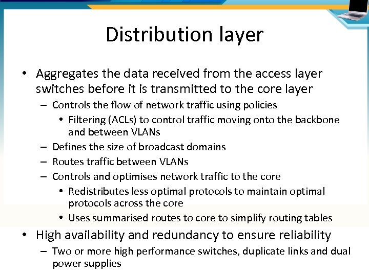Distribution layer • Aggregates the data received from the access layer switches before it