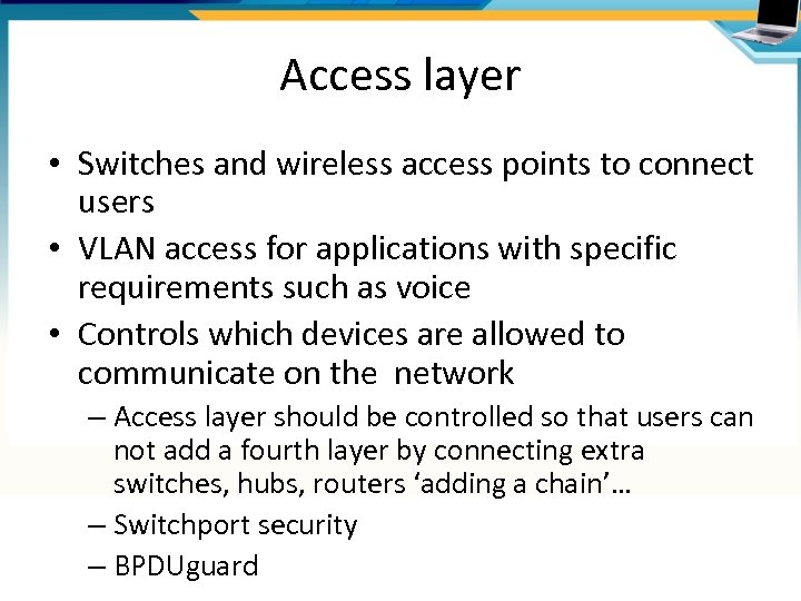 Access layer • Switches and wireless access points to connect users • VLAN access
