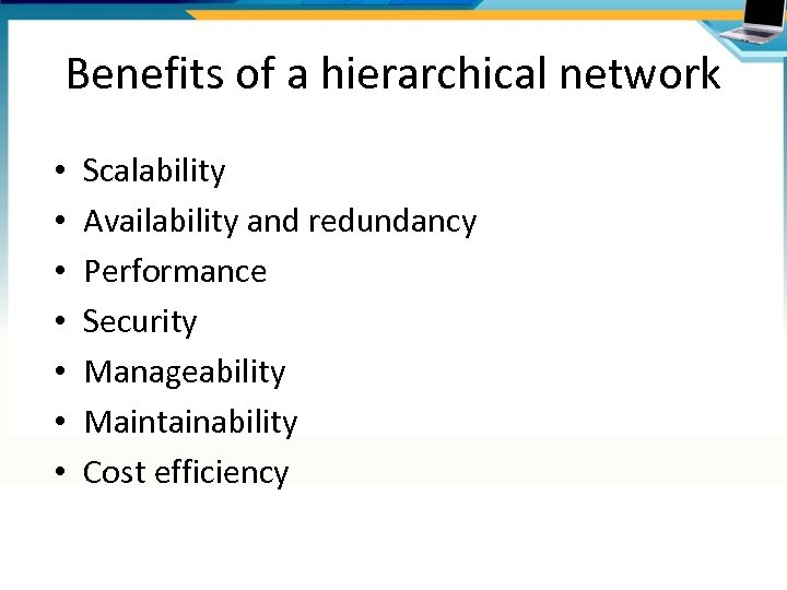 Benefits of a hierarchical network • • Scalability Availability and redundancy Performance Security Manageability