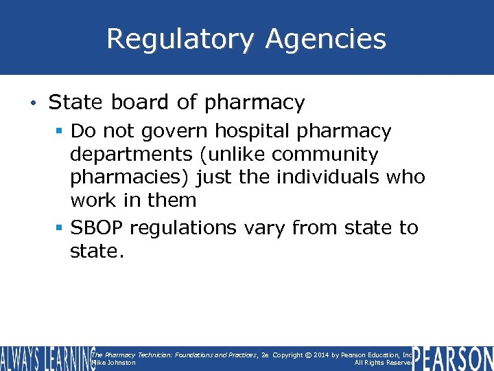 Regulatory Agencies • State board of pharmacy § Do not govern hospital pharmacy departments