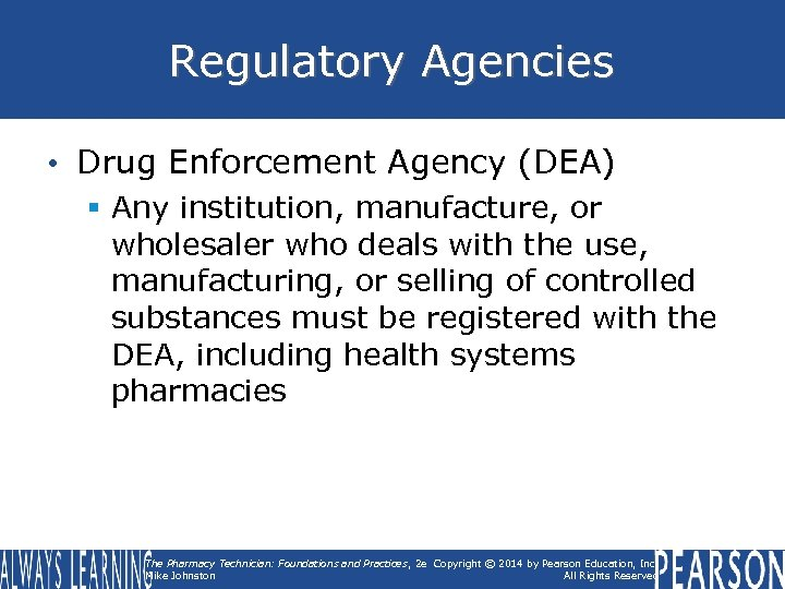 Regulatory Agencies • Drug Enforcement Agency (DEA) § Any institution, manufacture, or wholesaler who